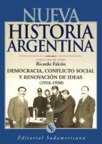 Democracia, conflicto social y renovador de ideas 1916-1930: Nueva Historia Argentina Tomo VI
