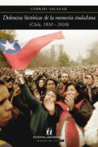 DOLENCIAS HISTÓRICAS DE LA MEMORIA CIUDADANA (CHILE 1810-2010) (EBOOK)