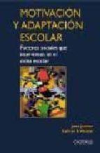 MOTIVACION Y ADAPTACION ESCOLAR: FACTORES SOCIALES QUE INTERVIENE N EN EL EXITO ESCOLAR