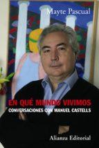 EN QUE MUNDO VIVIMOS: CONVERSACIONES CON MANUEL CASTELLS