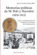 MEMORIAS POLITICAS DE  M. POLO PEYROLON (1870-1913): CRISIS Y REORGANIZACION DEL CARLISMO EN LA ESPAÑA DE LA RESTAURACION (Historia)