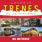 Grandes Trenes de la Historia: Descubre las legendarias locomotoras que transitaron por este mundo (Libros de Vehículos para Niños)