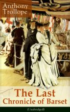 The Last Chronicle of Barset (Unabridged): Victorian Classic from the prolific English novelist, known for The Palliser Novels, The Prime Minister, The ... Her? and Phineas Finn... (English Edition)