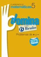 CUADERNOS DOMINA MATEMATICAS 5 PROBLEMAS DE + Y -