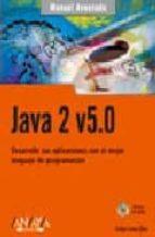 JAVA 2 V5.0: DESARROLLE SUS APLICACIONES CON EL MEJOR LENGUAJE DE PROGRAMACION (INCLUYE CD-ROM)