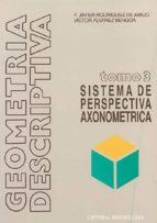 GEOMETRÍA DESCRIPTIVA.TOMO III. SISTEMA AXONOMÉTRICO. (EBOOK)