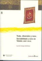 TRATO,DIVERSION Y REZO. SOCIABILIDAD Y OCIO EN TOLEDO (1887-1914)