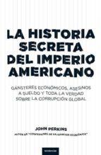 La historia secreta del imperio americano: Gángsters económicos, asesinos a sueldo y toda la verdad sobre la corrupción global (Tendencias)