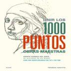 Unir los 1000 puntos. Obras maestras: Veinte iconos del arte al alcance de su mano