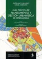 GUIA PRACTICA DE PLANEAMIENTO Y GESTION URBANISTICA DE EXTREMADUR A