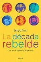 LA DECADA REBELDE: LOS AÑOS 60 EN LA ARGENTINA