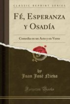 Fé, Esperanza y Osadía: Comedia en un Acto y en Verso (Classic Reprint)