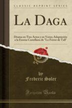"""La Daga: Drama en Tres Actos y en Verso; Adaptación a la Escena Castellana de """"Lo Ferrer de Tall"""" (Classic Reprint)"""