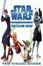 Star Wars Clone Wars the Visual Guide
