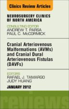 Cranial Arteriovenous Malformations (AVMs) And Cranial Dural Arteriovenous Fistulas (DAVFs), An Issue Of Neurosurgery Clinics (The Clinics: Surgery)