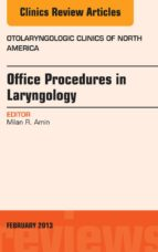 Office Procedures in Laryngology, An Issue of Otolaryngologic Clinics (The Clinics: Internal Medicine)