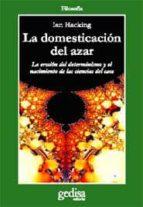 LA DOMESTICACION DEL AZAR: LA EROSION DEL DETERMINISMO Y EL NACIM IENTO DE LAS CIENCIAS DEL CAOS