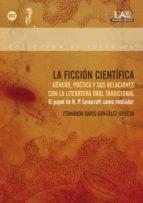 LA FICCIÓN CIENTÍFICA. GÉNERO, POÉTICA Y SUS RELACIONES CON LA LITERATURA ORAL TRADICIONAL (EBOOK)