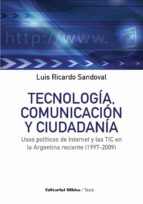 Tecnología, comunicación y ciudadanía. Usos políticos de Internet y las TIC en la Argentina reciente (1997-2009)
