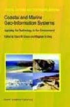 Coastal And Marine Geo-Information Systems: Applying The Technology To The Environment (Coastal Systems And Continental Margins)