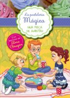 Una pizca de amistad (La pastelería mágica 3): Con recetas de Alma Obregón