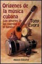 ORIGENES DE LA MUSICA CUBANA: LOS AMORES DE LAS CUERDAS Y EL TAMB OR