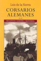 CORSARIOS ALEMANES EN LA SEGUNDA GUERRA MUNDIAL (5ª ED.)