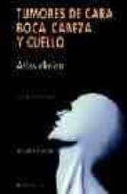 TUMORES DE CARA, BOCA, CABEZA Y CUELLO: ATLAS CLINICO (2ª ED.)