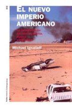 El nuevo imperio americano. La reconstrucción nacional en Bosnia, Kosovo y Afganistán