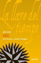 Uriel (Literatura Juvenil (A Partir De 12 Años) - La Llave Del Tiempo)