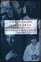 UNA PASION LITERARIA: CORRESPONDENCIA DE ANAIS NIN Y HENRY MILLER , 1932-1953