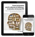 NUEVOS INSTRUMENTOS PARA LA EVALUACIÓN DE BIBLIOTECAS: LA NORMATIVA INTERNACIONAL ISO. PDF (EBOOK)