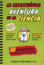 La catastrófica aventura de la ciencia: 50 experimentos para jóvenes científicos intrépidos