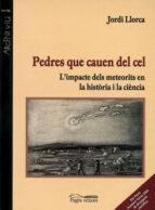 PEDRES QUE CAUEN DEL CEL: L IMPACTE DELS METEORITS EN LA HISTORIA I LA CIENCIA