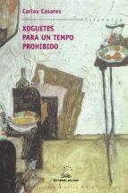Xoguetes para un tempo prohibido (Biblioteca Carlos Casares)