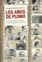 LOS AÑOS DE PLOMO: LA RECONSTRUCCION DEL PCE (1939-1953)