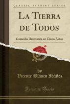 La Tierra de Todos: Comedia Dramatica en Cinco Actos (Classic Reprint)