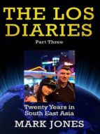The LOS Diaries Part Three: Twenty Years In South East Asia (English Edition)