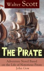 The Pirate: Adventure Novel Based on the Life of Notorious Pirate John Gow: Historical Novel Based on Extraordinary True Story, by the Author of Waverly, ... and Anne of Geierstein (English Edition)