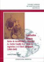 """LEALTADES FIRMES. REDES DE SOCIABILIDAD Y EMPRESAS: LA""""CARLOS CASADO S.A.""""ENTRE LA ARGENTINA Y EL CHACO PARAGUAYO (1860-1940) (EBOOK)"""