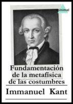 Fundamentación de la metafísica de las costumbres (Ensayos Universales)