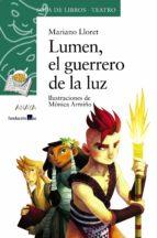 Lumen, El Guerrero De La Luz (Literatura Infantil (6-11 Años) - Sopa De Libros (Teatro))