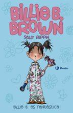 Billie B. Brown 2. Billie Es Fantástica (Castellano - Bruño - Ficción)