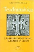 Teodramática / 3: Las personas del drama: el hombre en Cristo (Gloria-Teodramática-Teológica)