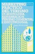 MARKETING PRACTICO DEL TURISMO: EN HOSTELERIA, RESTAURACION, TURI SMO COMERCIAL E INSTITUCIONAL