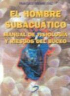 EL HOMBRE SUBACUATICO: MANUAL DE FISIOLOGIA Y RIESGOS DEL BUCEO