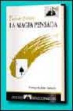 LA MAGIA PENSADA: MAGIA CON EL CEREBRO (SIN OLVIDARSE DE LAS MANO S)