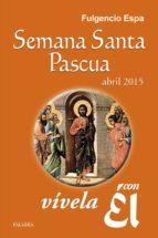 Semana Santa-Pascua 2015, vívela con Él (Con El)