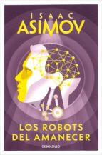 LOS ROBOTS DEL AMANECER (SAGA DE LA FUNDACIÓN 4) (EBOOK)