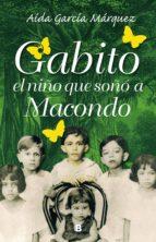 Gabito el niño que soñó a Macondo